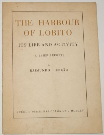 The Harbour of Lobito - Its Life and Activity (A Brief Report), by Raimundo Serrao (pub. 1945)